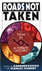 Roads Not Taken: Tales of Alternate History - L. Sprague de Camp, Mike Resnick, Robert Silverberg, Gardner R. Dozois, Gene Wolfe, Harry Turtledove, Gregory Benford, Bruce McAllister, Stanley Schmidt, Greg Costikyan, Shelly Shapiro, A.A. Attanasio, Michael Flynn