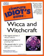 The Complete Idiot's Guide to Wicca and Witchcraft - Denise Zimmermann, Katherine A. Gleason