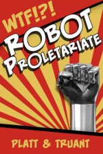 Robot Proletariate: Episode 1 - Sean Platt, Johnny B. Truant