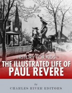 History for Kids: The Illustrated Life of Paul Revere - Charles River Editors