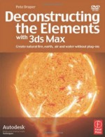 Deconstructing the Elements with 3ds Max: Create natural fire, earth, air and water without plug-ins - Pete Draper