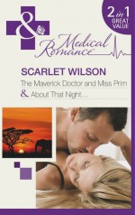 The Maverick Doctor and Miss Prim/About That Night - Scarlet Wilson