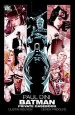 Batman: Private Casebook - Paul Dini, Peter Milligan, Dustin Nguyen, Derek Fridolfs