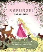 Rapunzel: Based on the Original Story by the Brothers Grimm - Sarah Gibb