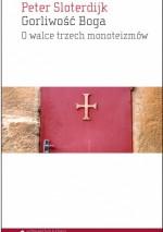 Gorliwość Boga. O walce trzech monoteizmów - Peter Sloterdijk