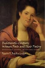Eighteenth-Century Women Poets and Their Poetry: Inventing Agency, Inventing Genre - Paula R. Backscheider
