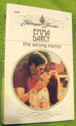 The Wrong Mirror (Harlequin Presents 1020) - Emma Darcy