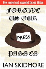Forgive Us Our Press Passes - Ian Skidmore