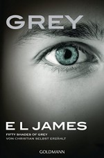 Grey - Fifty Shades of Grey von Christian selbst erzählt: Roman (German Edition) - E L James, Andrea Brandl, Karin Dufner, Sonja Hauser, Christine Heinzius, Ulrike Laszlo