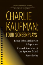 Four Screenplays: Being John Malkovich / Adaptation. / Eternal Sunshine of the Spotless Mind / Synecdoche, New York - Charlie Kaufman