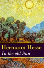 In the old Sun (a rediscovered novella by Hermann Hesse) - Hermann Hesse