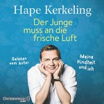 Der Junge muss an die frische Luft: Meine Kindheit und ich - Hape Kerkeling, Hape Kerkeling, HörbucHHamburg HHV GmbH