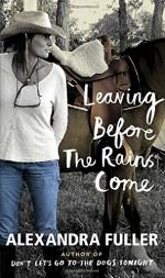 Leaving Before the Rains Come - Alexandra Fuller