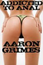 Addicted to Anal - Aaron Grimes