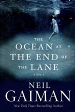 The Ocean at the End of the Lane: A Novel - Neil Gaiman, Neil Gaiman