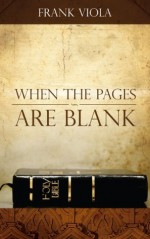 When the Pages Are Blank: How to Bring the Bible Back to Life - Frank Viola