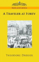A Traveler At Forty - Theodore Dreiser