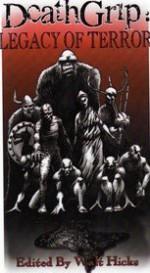 Deathgrip: Legacy of Terror - J.F. Juzwik, Michael Arruda, Charlee Jacob, Lavie Tidhar, Darren Franz, D.G.K. Goldberg, Edward M. Rosick, Joseph A. Ezzo, H. Turnip Smith, Christopher Fulbright, Patricia Russo, Jason Brannon, Shaun Jeffrey, Horns, Guy F. Thompson, John C. Hay, Steven L. Shrewsbury, Tara