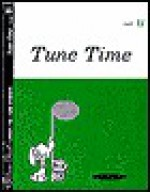 Tune Time: Part B - Alfred A. Knopf Publishing Company, Marion McArtor, John La Montaine, Louise Goss