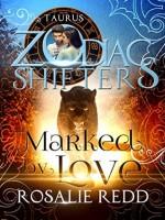 Marked by Love: A Zodiac Shifters Paranormal Romance: Taurus - Rosalie Redd, Zodiac Shifters