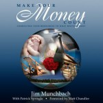 Make Your Money Count, Connecting Your Resources to What Matters Most - Jim Munchbach, Pat Springle, Matt Chandler, Taylor Springle