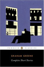 Complete Short Stories (Greene, Graham) - Graham Greene, Pico Iyer