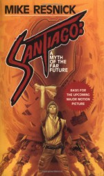 Santiago: A Myth of the Far Future - Mike Resnick