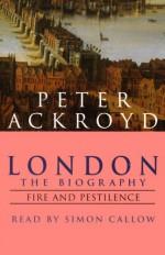 London: The Biography, Fire and Pestilence - Peter Ackroyd, Simon Callow, Random House AudioBooks