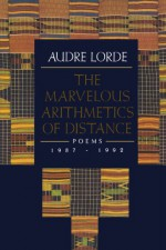 The Marvelous Arithmetics of Distance: Poems, 1987-1992 - Audre Lorde