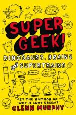 Supergeek! Dinosaurs, Brains and Supertrains - Glenn Murphy