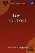 Love for Love - Congreve William Congreve