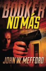 BOOKER - No Mas (Volume 5) - John W. Mefford
