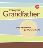 From Your Grandfather: A Gift of Memory for My Grandchild - Lark Books, Lark Books