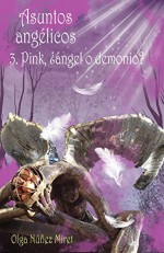 Asuntos Angélicos 3. Pink, ¿ángel o demonio? (Spanish Edition) - Olga Núñez Miret