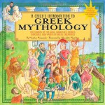 A Child's Introduction to Greek Mythology: The Stories of the Gods, Goddesses, Heroes, Monsters, and Other Mythical Creatures - Heather Alexander, Meredith Hamilton