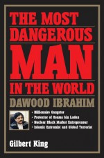 The Most Dangerous Man in the World - Gilbert King