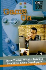 Game on: Have You Got What It Takes to Be a Video Game Developer? - Lisa Thompson