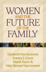 Women And The Future Of The Family - Elizabeth Fox-Genovese, Stanley J. Grenz