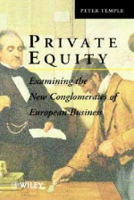 Private Equity: Examining the New Conglomerates of European Business - Peter Temple