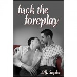 Fuck the Foreplay - J.M. Snyder