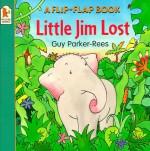 Little Lost Jim (Flip-the-flap Books) - Guy Parker-Rees, Guy Parker-Rees