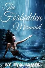 The Forbidden Mermaid: Creature Delights Book 2 - Eva James