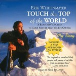 Touch the Top of the World: A Blind Man's Journey to Climb Farther Than the Eye Can See - Erik Weihenmayer, Inc. Blackstone Audio, Inc.