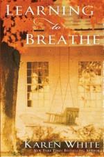 Learning to Breathe - Karen White