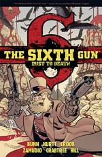 The Sixth Gun: Dust to Death - Cullen Bunn, Brian Hurtt