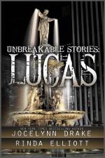 Unbreakable Stories: Lucas - Rinda Elliott, Jocelynn Drake