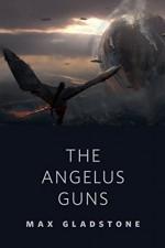 The Angelus Guns: A Tor.com Original - Max Gladstone