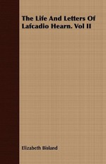The Life and Letters of Lafcadio Hearn. Vol II - Elizabeth Bisland