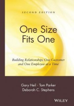 One Size Fits One: Building Relationships One Customer and One Employee at a Time - Gary Heil, Deborah C. Stephens, Tom Parker
