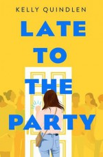 Late to the Party - Kelly Quindlen